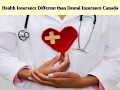 Health Insurance Different than Dental Insurance Canada