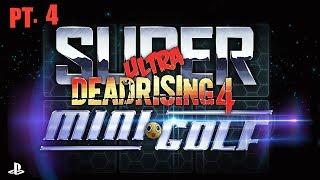 Super Ultra Dead Rising 4 Mini Golf! | PT. 4 | PS4 Pro
