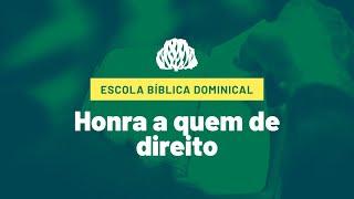Escola Bíblica Dominical - Honra a quem de direito