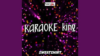 Sweatshirt (Karaoke Version) (Originally Performed By Jacob Sartorius)