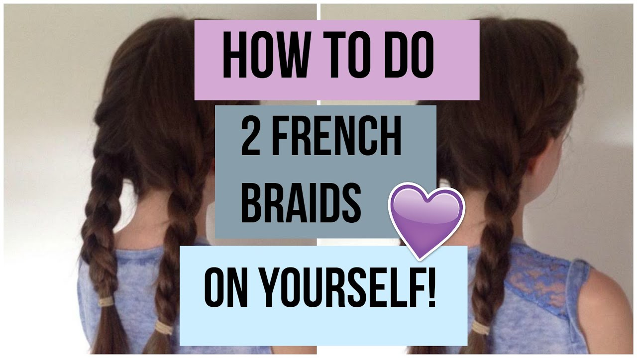 How To Do Two French Braids On Yourself Step By Step Tutorial