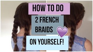 How to do two French Braids on yourself: step by step tutorial!