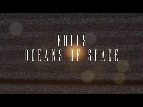 Edits - Oceans of Space