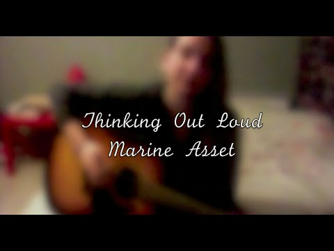 Thinking Out Loud - Ed Sheeran (Marine Asset cover)