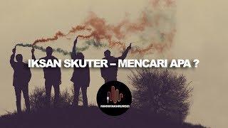 [1.17 MB] Iksan Skuter - Mencari Apa (LIRIK)