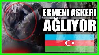 ERMENİ ASKERİ AĞLIYOR (AZERBAYCAN ERMENİSTAN SAVAŞI SON DURUM SON DAKİKA)