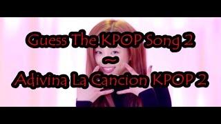 Guess The KPOP Song 2 /Adivina La Cancion KPOP 2 (KML)