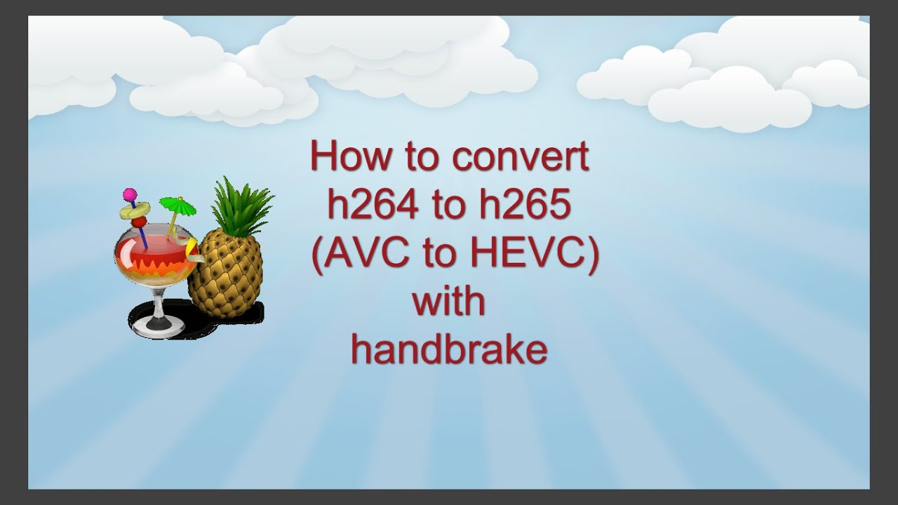 How to convert h264 to h265 (AVC to HEVC) with handbrake free