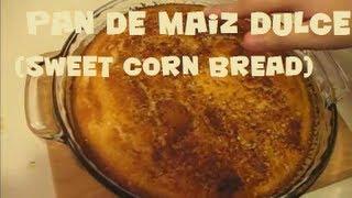 Como Hacer un Pan De Maiz Dulce / Sweet Corn Bread