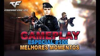 Crossfire - Gameplay ESPECIAL #100 | MELHORES MOMENTOS