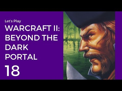 Let's Play Warcraft II: Beyond the Dark Portal #18 | Humans Mission 6: The Fall of Auchindoun