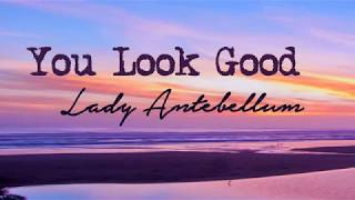 Lady Antebellum - You Look Good (Lyrics)