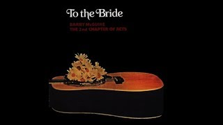 Barry McGuire & The 2nd Chapter Of Acts - To The Bride