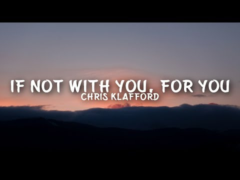 Chris Kläfford - If Not With You, For You (Lyrics)