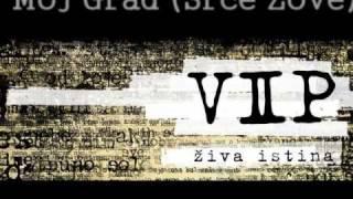 VIP - Moj Grad (Srce Zove) - ZIVA ISTINA