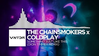 The Chainsmokers x Coldplay - Something Just Like This (Dion Timmer Remix)