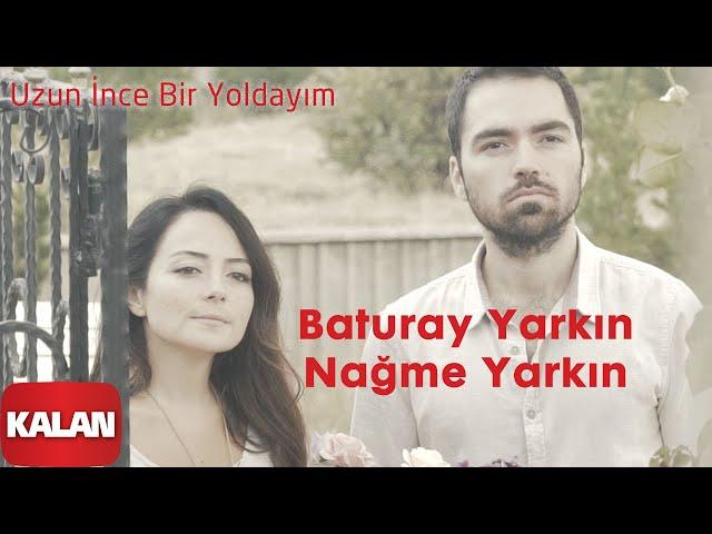 Baturay Yarkın & Nağme Yarkın - Uzun İnce Bir Yoldayım [ Official Music Video © 2019 Kalan Müzik ]