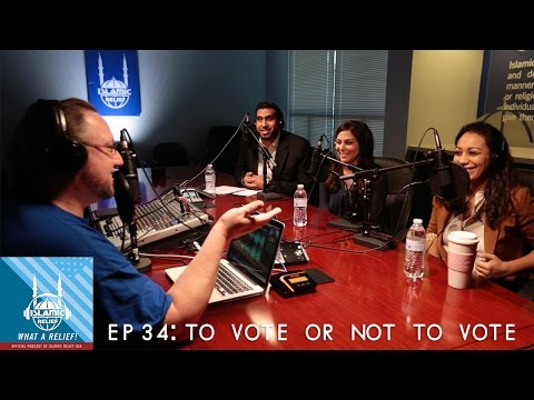 "Islamic Relief USA - ""What A Relief"" Podcast 34: To Vote Or Not To Vote"