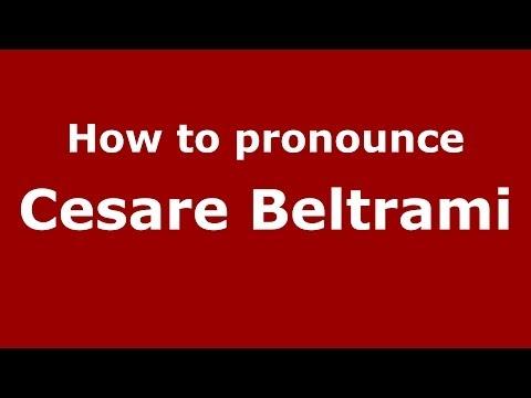 How to pronounce Cesare Beltrami (Italian/Italy)  - PronounceNames.com