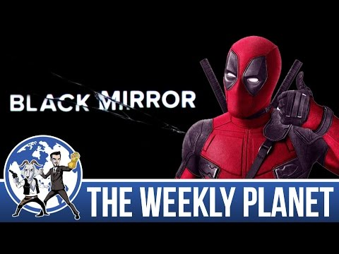 Deadpool 2 Troubles & Black Mirror - The Weekly Planet Podcast