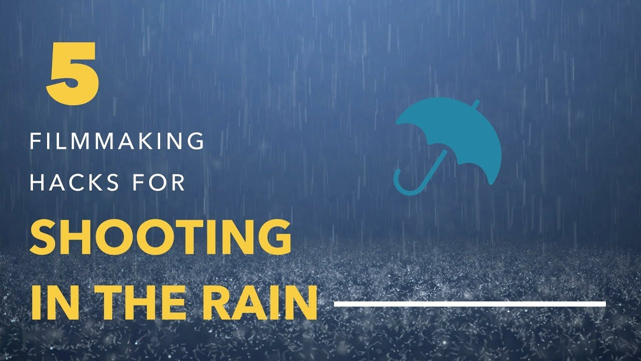 A Filmmaker's Guide To Shooting In The Rain