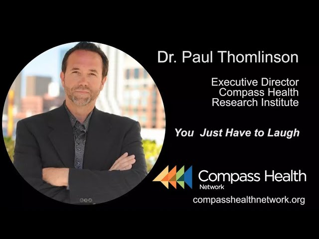 You Just Have to Laugh - Dr. Paul Thomlinson - Compass Health Network