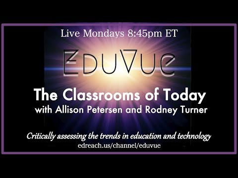 #EduVue 2.07 - The Real Classrooms of Today with Guests Panelists Allison Petersen and Al Elliott