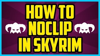 How To Noclip In Skyrim PC 2017 (QUICK & EASY) - Skyrim Disable Collisions Console Command