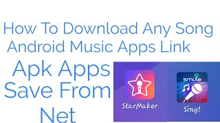 How Song Download To Link    Android Apk Save From Net    Download For Star maker    Sing a Smule