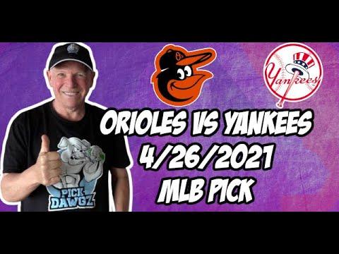 Baltimore Orioles vs New York Yankees 4/26/21 MLB Pick and Prediction MLB Tips Betting Pick