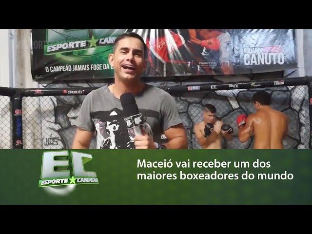 Maceió vai receber um dos maiores boxeadores do mundo