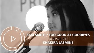 Sam Smith Too Good At Goodbyes Cover by Shakira Jasmine COVERINDO