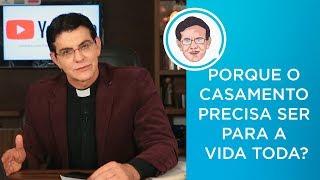 PORQUE O CASAMENTO PRECISA SER PARA A VIDA TODA? | #PADRERESPONDE
