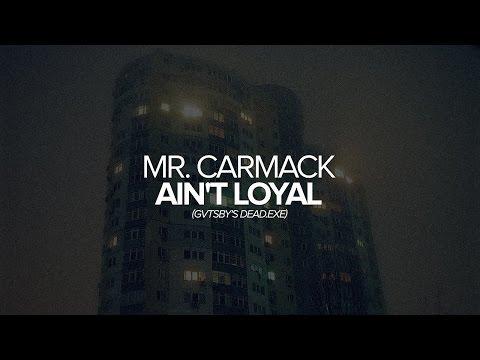 Mr. Carmack - Ain't Loyal (GVTSBY's Dead.Exe)
