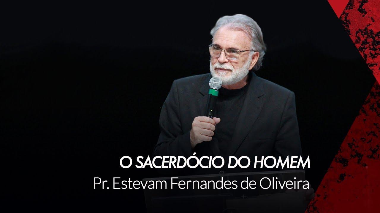 O Sacerdócio do Homem // Pr. Estevam Fernandes de Oliveira