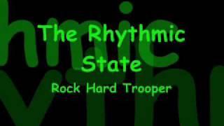 The Rhythmic State - Rock Hard Trooper (Dedicated To Gavin)