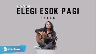 Download FELIX - ELEGI ESOK PAGI (OFFICIAL MUSIC VIDEO)