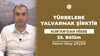 Kur'an'dan Hisse | TÜRBELERE YALVARMAK ŞİRKTİR (23.Bölüm)