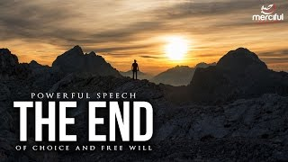 The End of Choice and Free Will (Powerful Speech)