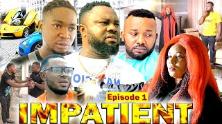 IMPATIENT [EPISODE 1] - LATEST NOLLYWOOD/NIGERIAN MOVIES 2020