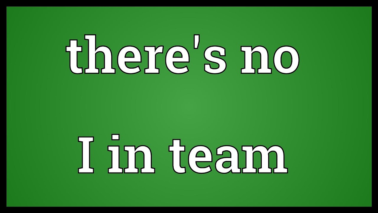 there is no i in team essay View test prep - anthem_essay_revisions final from spa 102 at delaware county community college there is no we in team similar to those obnoxious couples who often say, we like the color red, or we.
