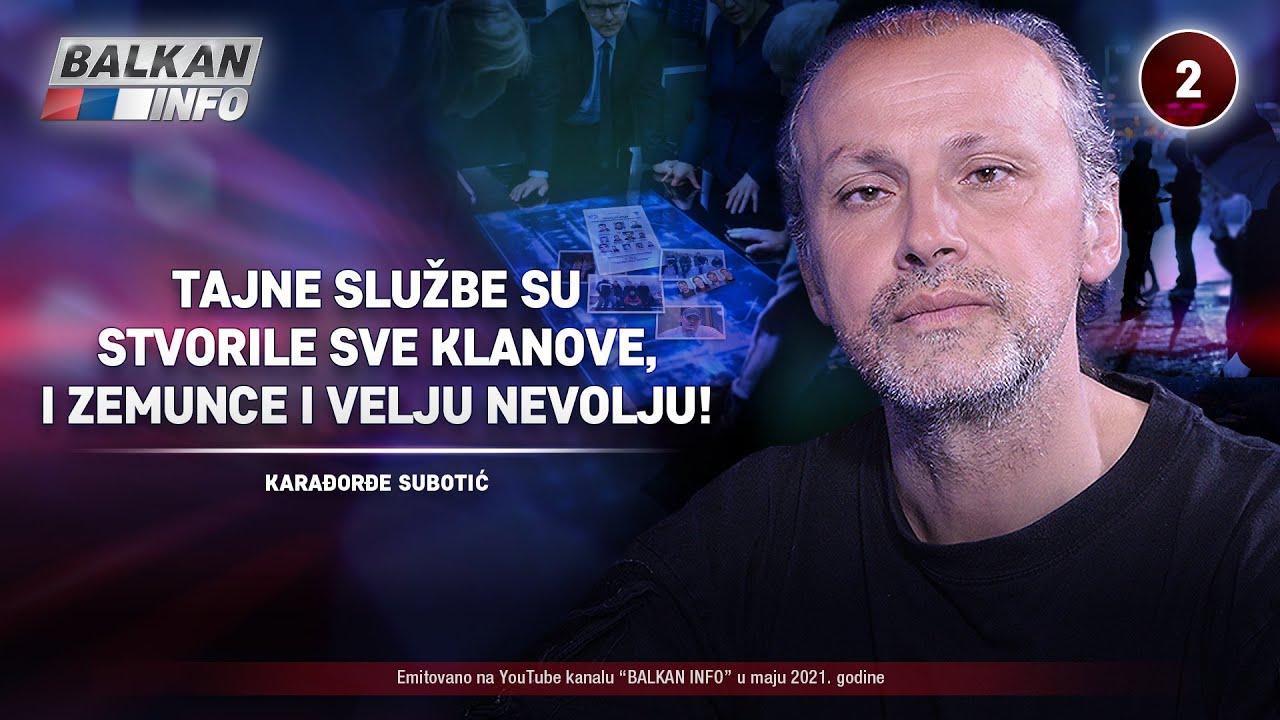 INTERVJU: Karađorđe Subotić - Službe su stvorile sve klanove, i zemunce i Velju Nevolju! (22.5.2021)