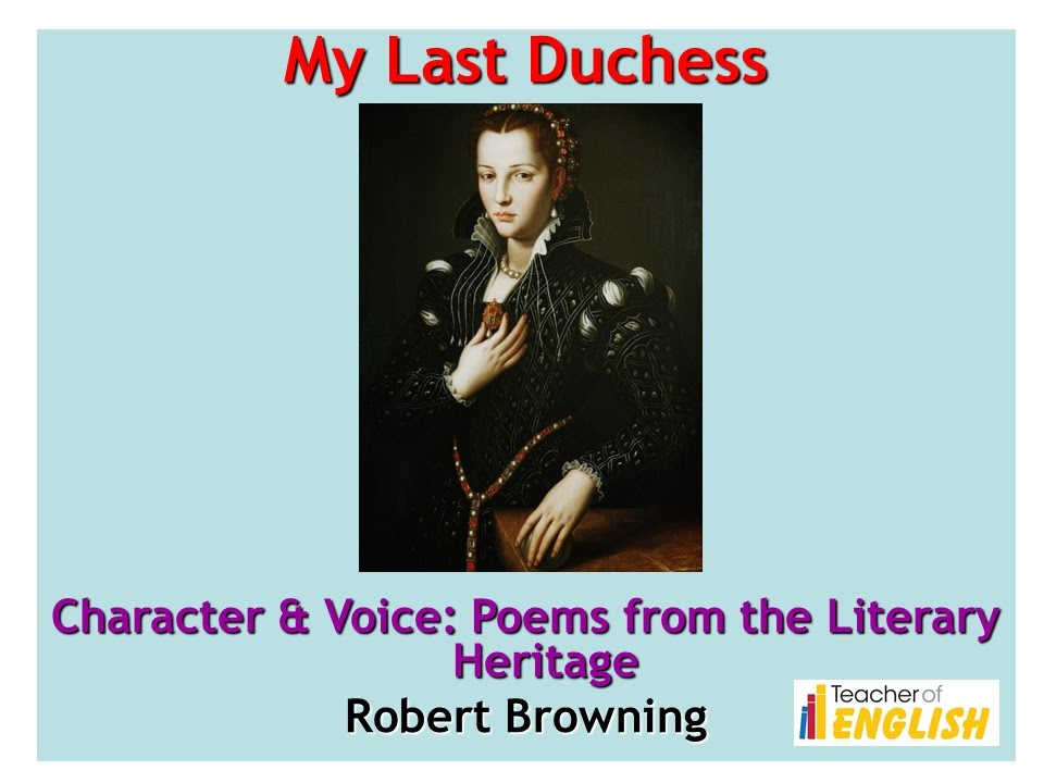 poetry essay on my last duchess Comparative essay on 'my last duchess' and 'porphyria's lover' robert browning was born in may 1812 and died at the age of in the poem my last duchess.