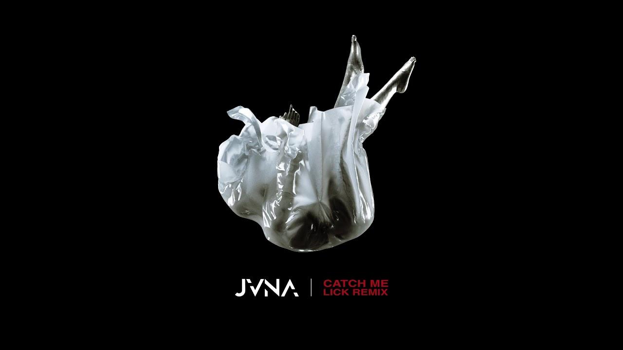 JVNA _ CATCH ME (LICK REMIX) #1