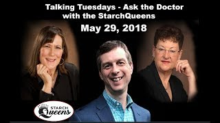 "Talking Tuesday Q&A with the Starch Queens - ""Ask the Doctor"" -  5/29/18"