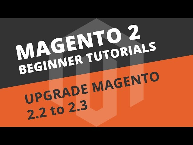 How to upgrade from Magento 2.2 to 2.3 - Magento 2 Tutorial
