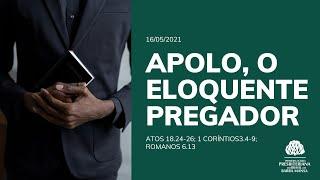 Apolo, o eloquente pregador - Escola Bíblica Dominical - 13/05/2021