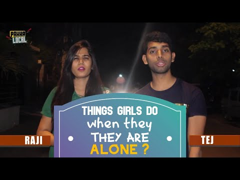 Things Girls DO when they are ALONE ?   Adult Jokes on Hyderabad Streets   Pakka Local Team