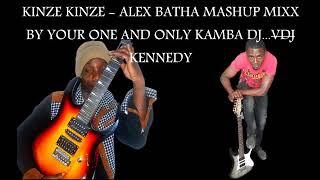 KINZE KINZE - ALEX BATHA MASHUP MIXX BY YOUR ONE AND ONLY KAMBA DJ...VDJ KENNEDY