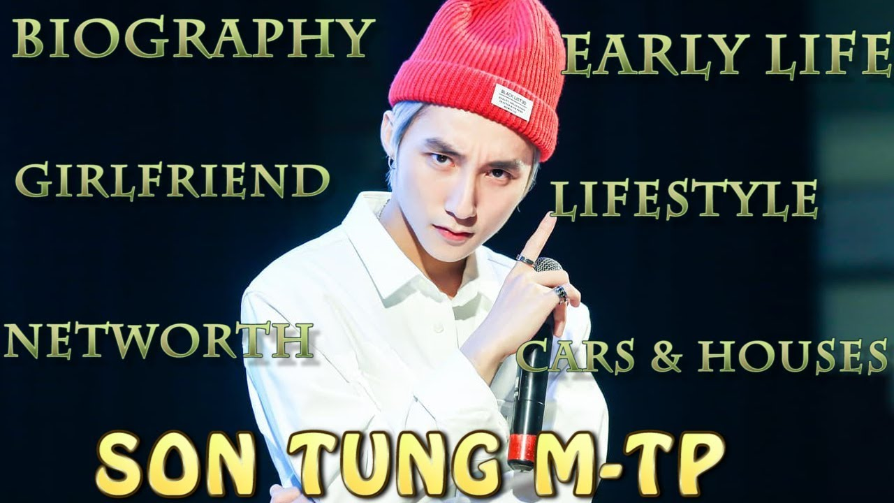 SƠN TÙNG MTP – BIOGRAPHY ( EARLY LIFE, GIRLFRIEND, PERSONAL INF, LIFESTYLE, NETWORTH)